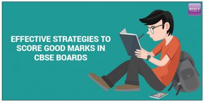 Effective Strategies To Score Good Marks in CBSE Boards.